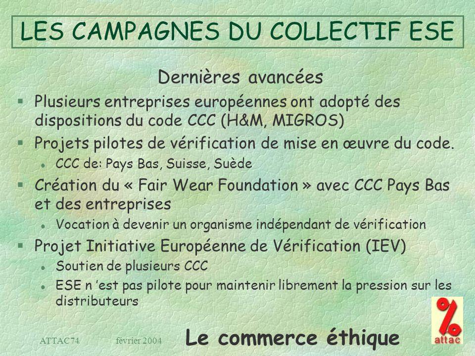 Le commerce éthique février 2004ATTAC74 LES CAMPAGNES DU COLLECTIF ESE Dernières avancées §Plusieurs entreprises européennes ont adopté des dispositio
