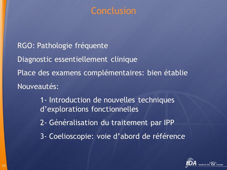 23 Conclusion RGO: Pathologie fréquente Diagnostic essentiellement clinique Place des examens complémentaires: bien établie Nouveautés: 1- Introductio