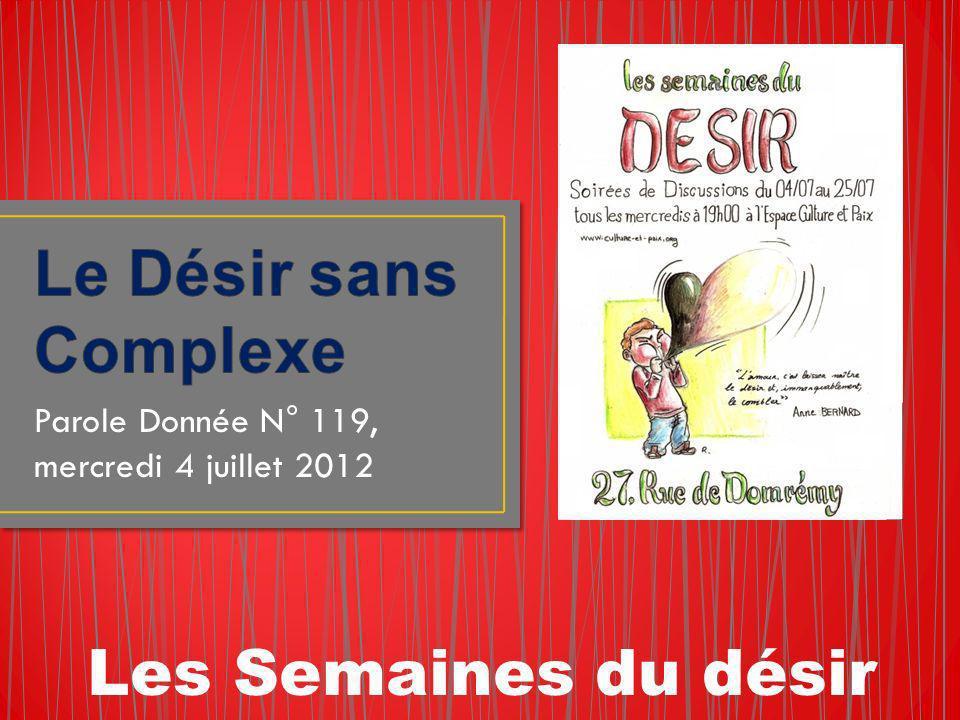 Parole Donnée N° 119, mercredi 4 juillet 2012 Les Semaines du désir