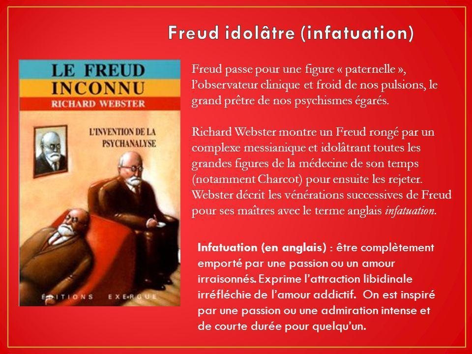 Freud passe pour une figure « paternelle », lobservateur clinique et froid de nos pulsions, le grand prêtre de nos psychismes égarés. Richard Webster