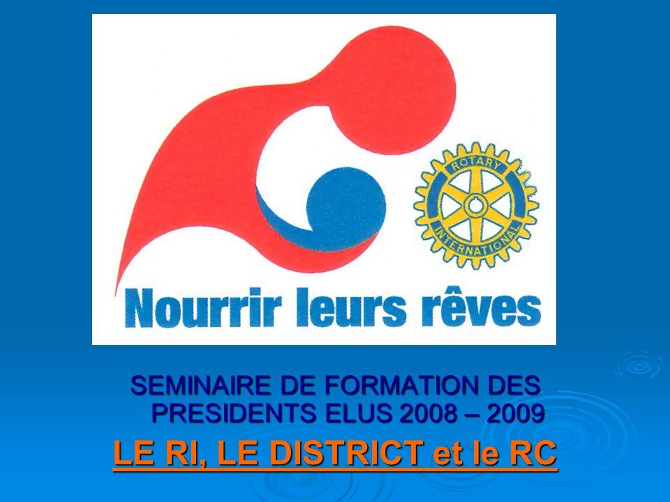 SEMINAIRE DE FORMATION DES PRESIDENTS ELUS 2008 – 2009 LE RI, LE DISTRICT et le RC