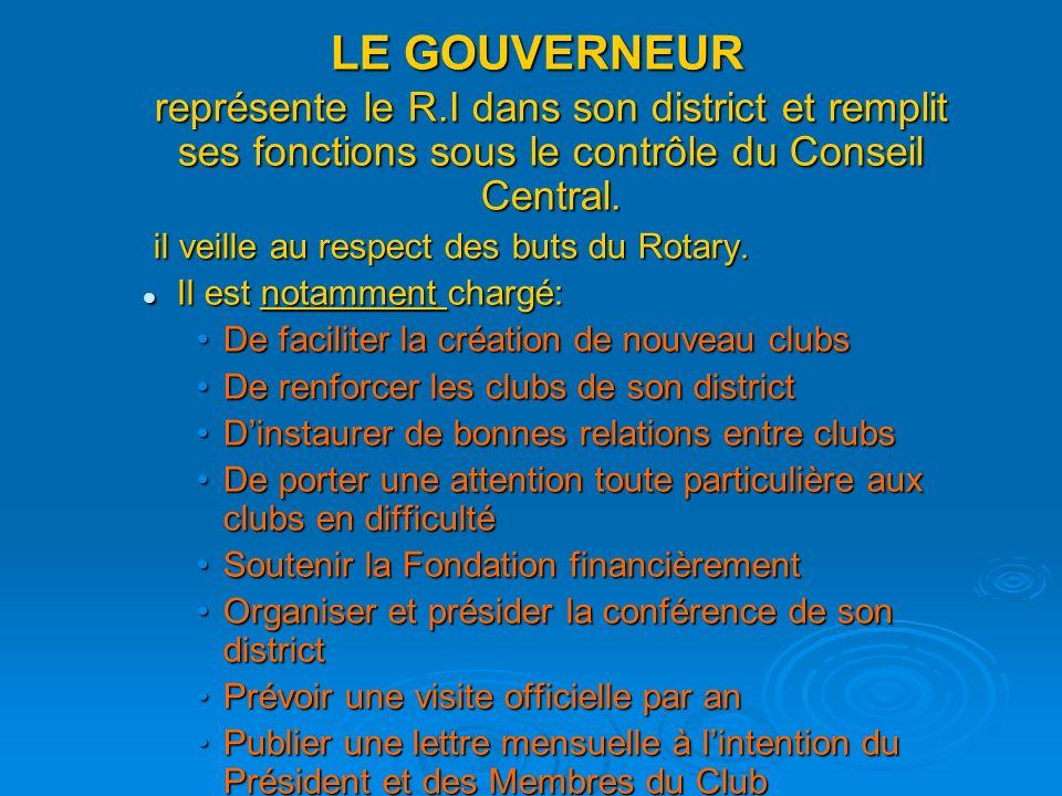 LE GOUVERNEUR LE GOUVERNEUR représente le R.I dans son district et remplit ses fonctions sous le contrôle du Conseil Central. il veille au respect des