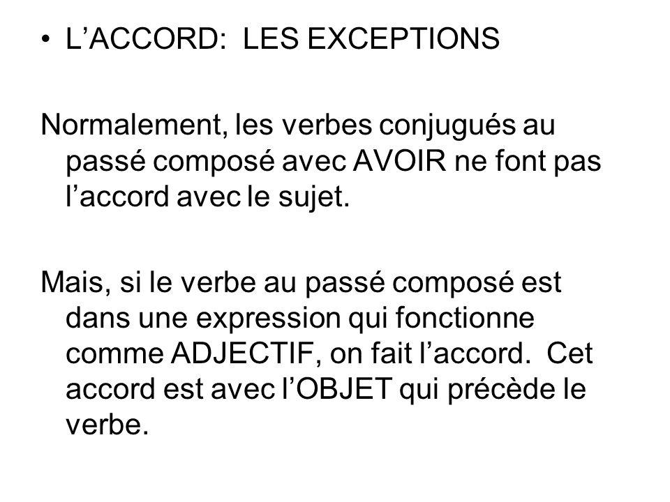 LACCORD: LES EXCEPTIONS Normalement, les verbes conjugués au passé composé avec AVOIR ne font pas laccord avec le sujet. Mais, si le verbe au passé co
