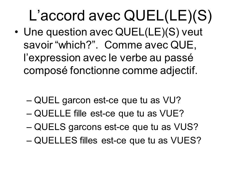 Laccord avec QUEL(LE)(S) Une question avec QUEL(LE)(S) veut savoir which?. Comme avec QUE, lexpression avec le verbe au passé composé fonctionne comme