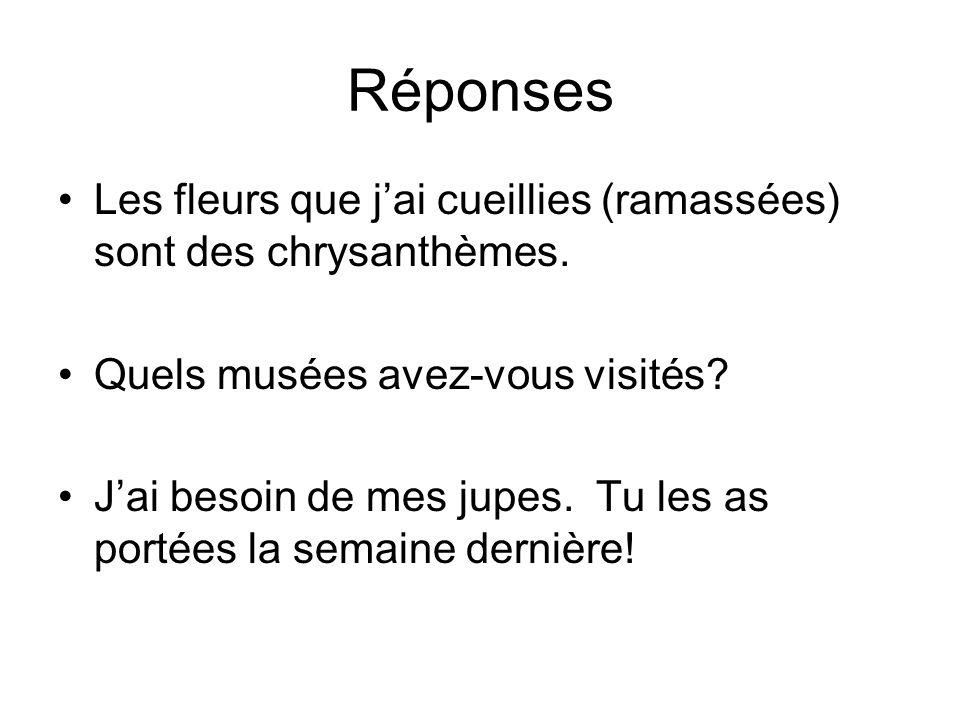 Réponses Les fleurs que jai cueillies (ramassées) sont des chrysanthèmes. Quels musées avez-vous visités? Jai besoin de mes jupes. Tu les as portées l