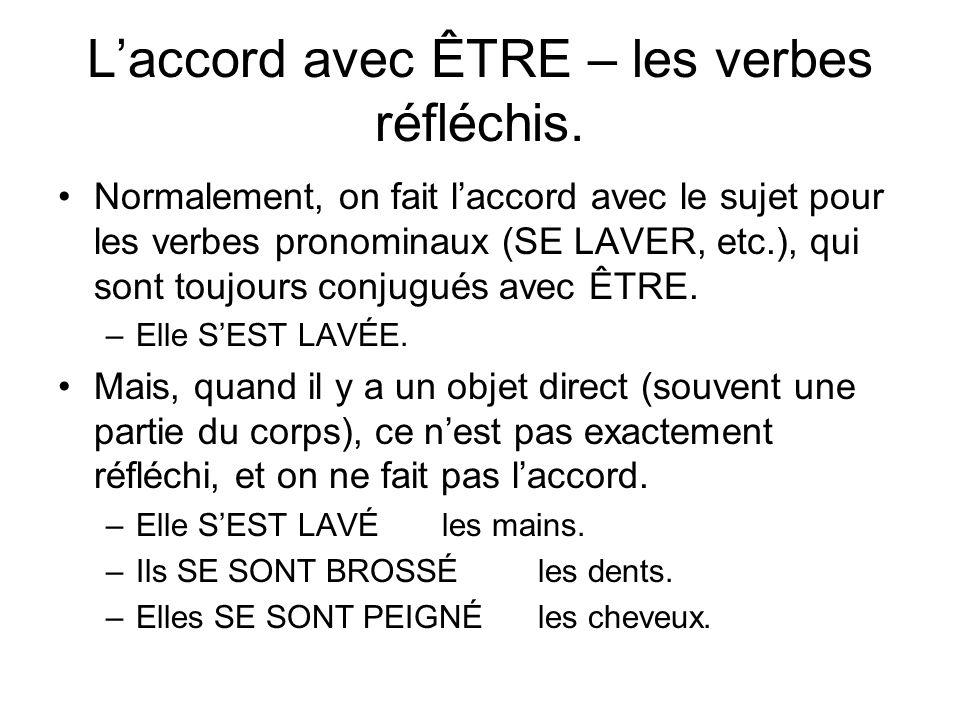 Laccord avec ÊTRE – les verbes réfléchis. Normalement, on fait laccord avec le sujet pour les verbes pronominaux (SE LAVER, etc.), qui sont toujours c