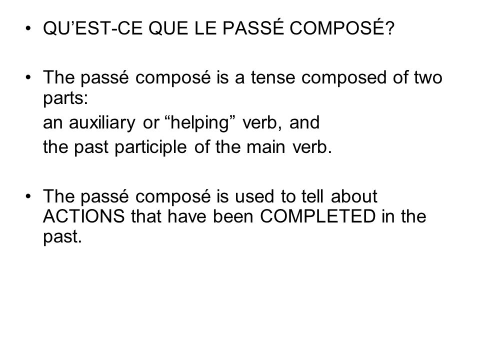 The two helping verbs used to construct the passé composé are AVOIR and ÊTRE.