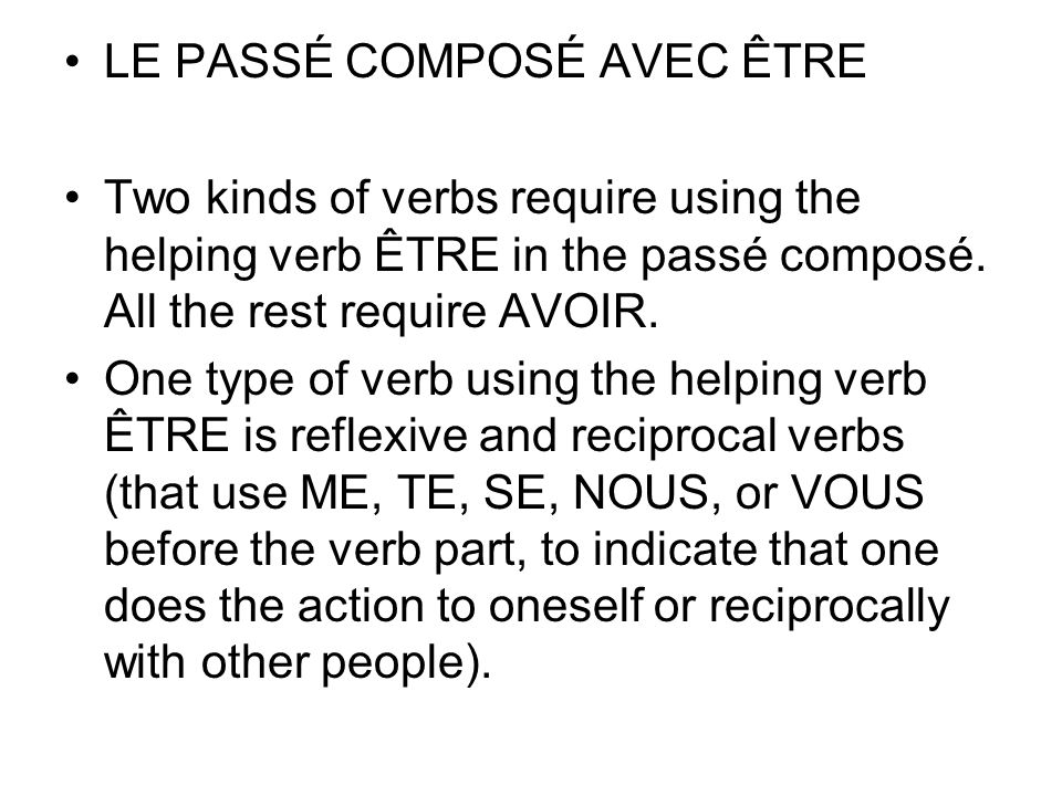 LE PASSÉ COMPOSÉ AVEC ÊTRE Two kinds of verbs require using the helping verb ÊTRE in the passé composé. All the rest require AVOIR. One type of verb u