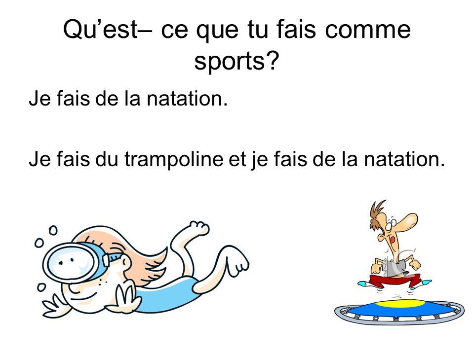 Quest– ce que tu fais comme sports.Je fais de la natation.