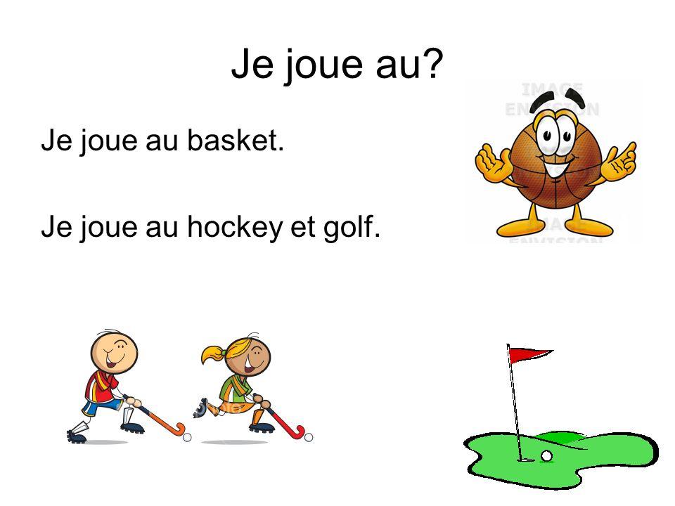 Je joue au? Je joue au basket. Je joue au hockey et golf.