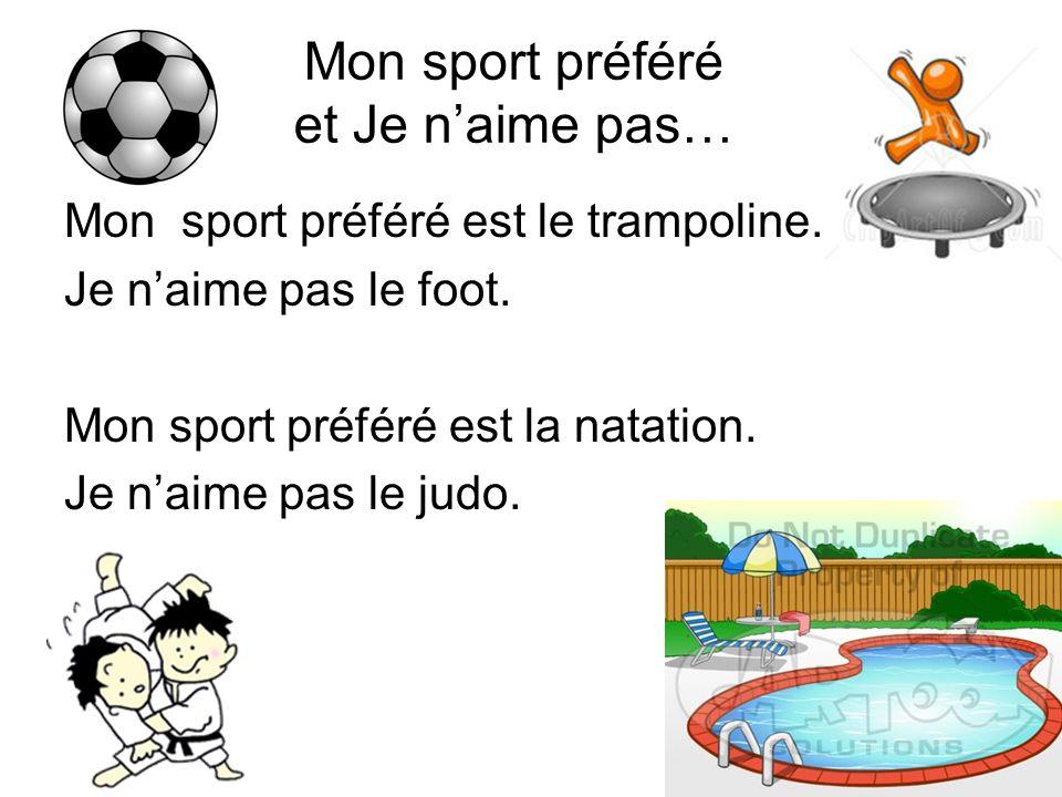 Mon sport préféré est le trampoline.Je naime pas le foot.