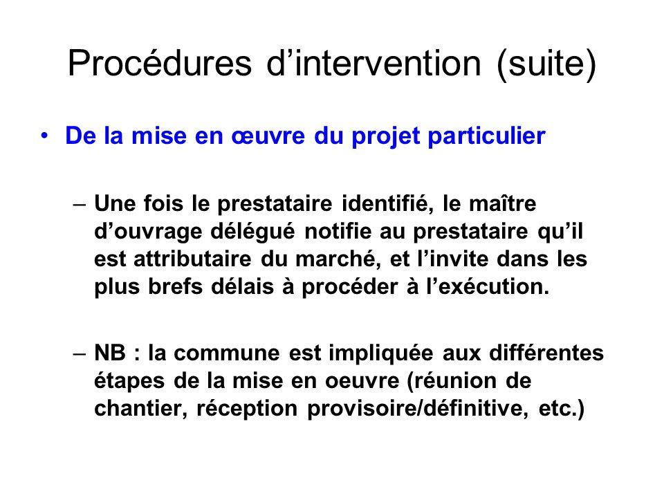 Procédures dintervention (suite) De la mise en œuvre du projet particulier –Une fois le prestataire identifié, le maître douvrage délégué notifie au p
