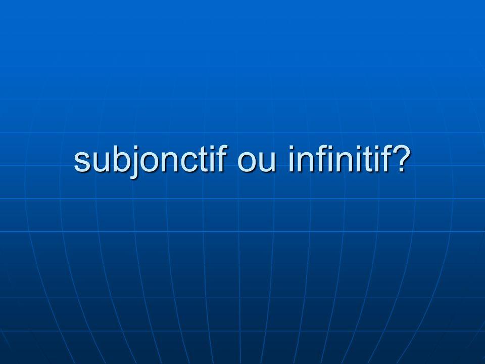 subjonctif ou infinitif?