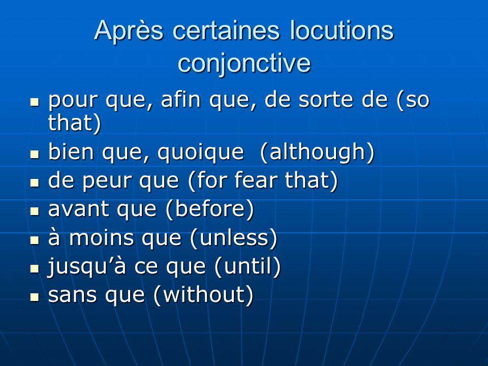 Après certaines locutions conjonctive pour que, afin que, de sorte de (so that) pour que, afin que, de sorte de (so that) bien que, quoique (although)
