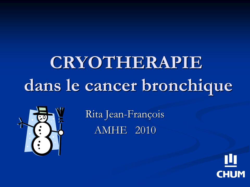 CRYOTHERAPIE dans le cancer bronchique Rita Jean-François AMHE 2010