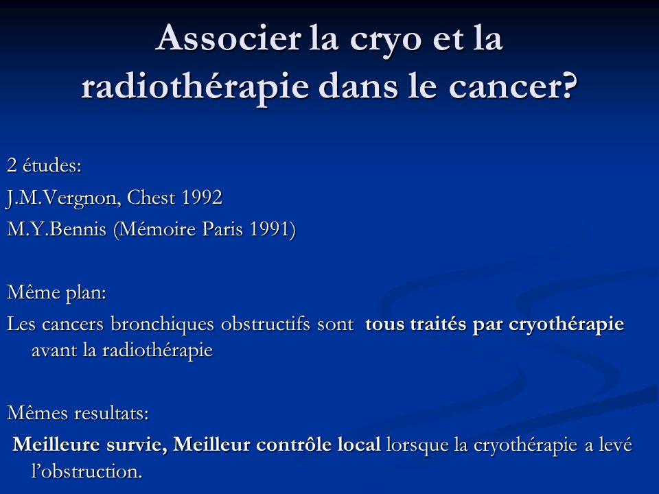Associer la cryo et la radiothérapie dans le cancer? 2 études: J.M.Vergnon, Chest 1992 M.Y.Bennis (Mémoire Paris 1991) Même plan: Les cancers bronchiq