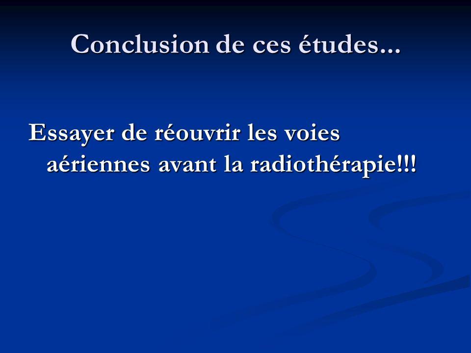 Conclusion de ces études... Essayer de réouvrir les voies aériennes avant la radiothérapie!!!