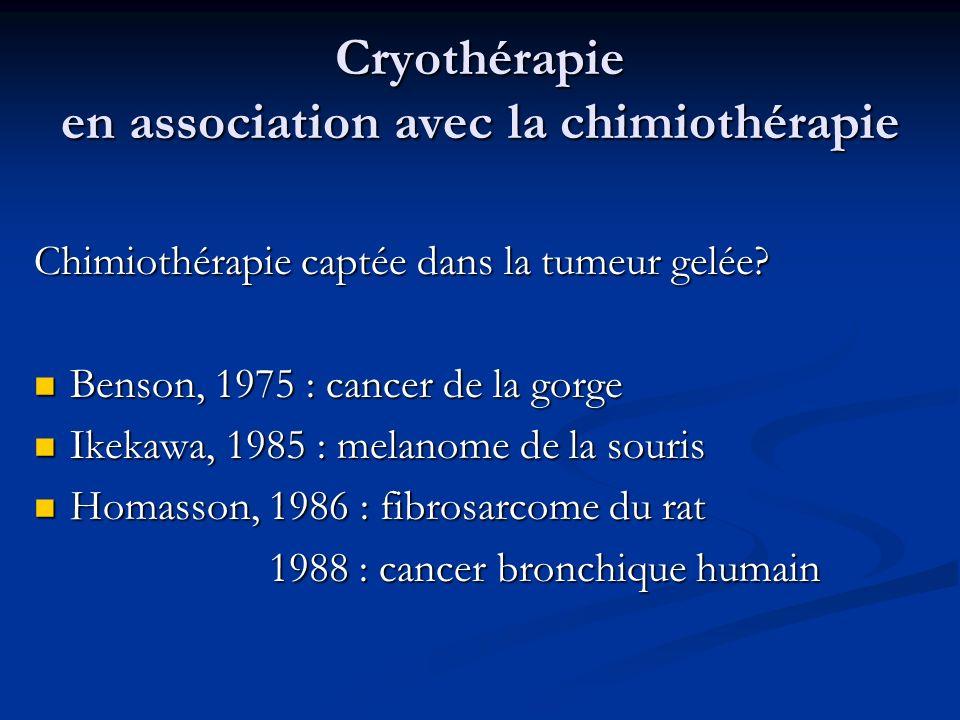 Cryothérapie en association avec la chimiothérapie Chimiothérapie captée dans la tumeur gelée? Benson, 1975 : cancer de la gorge Benson, 1975 : cancer