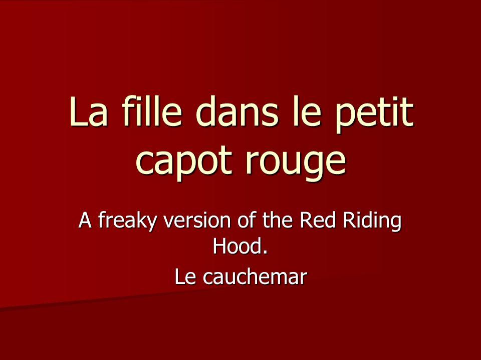 La fille dans le petit capot rouge A freaky version of the Red Riding Hood. Le cauchemar