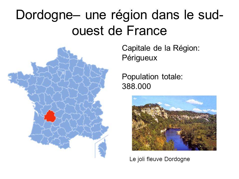 Dordogne– une région dans le sud- ouest de France Capitale de la Région: Périgueux Population totale: 388.000 Le joli fleuve Dordogne