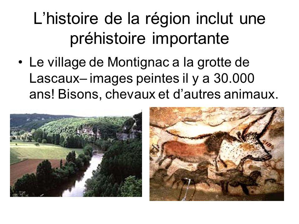 Lhistoire de la région inclut une préhistoire importante Le village de Montignac a la grotte de Lascaux– images peintes il y a 30.000 ans! Bisons, che