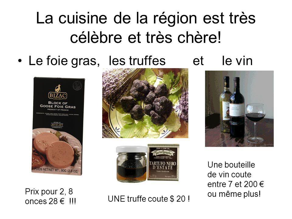 La cuisine de la région est très célèbre et très chère! Le foie gras, les truffes et le vin Prix pour 2, 8 onces 28 !!! UNE truffe coute $ 20 ! Une bo
