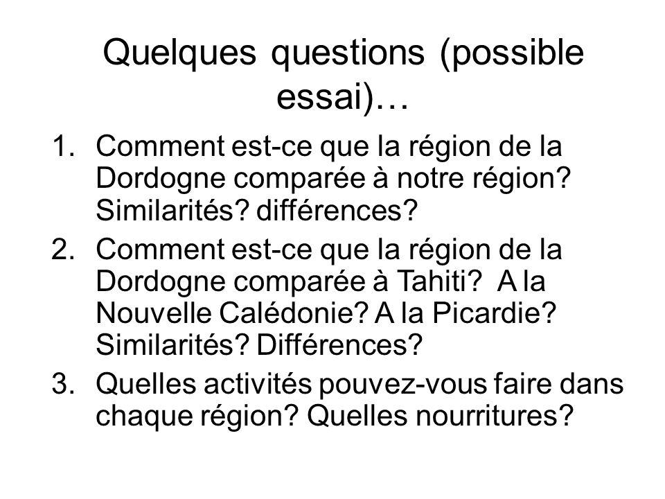 Quelques questions (possible essai)… 1.Comment est-ce que la région de la Dordogne comparée à notre région? Similarités? différences? 2.Comment est-ce