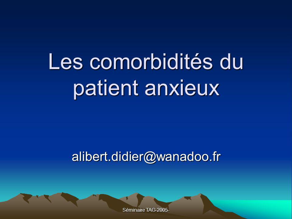 Séminaire TAG-2005- Les comorbidités du patient anxieux alibert.didier@wanadoo.fr