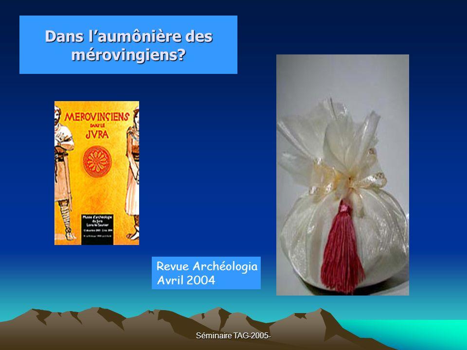 Séminaire TAG-2005- Dans laumônière des mérovingiens? Revue Archéologia Avril 2004