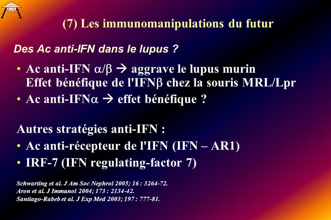 (7) Les immunomanipulations du futur Des Ac anti-IFN dans le lupus ? Ac anti-IFN / aggrave le lupus murin Effet bénéfique de l'IFN chez la souris MRL/