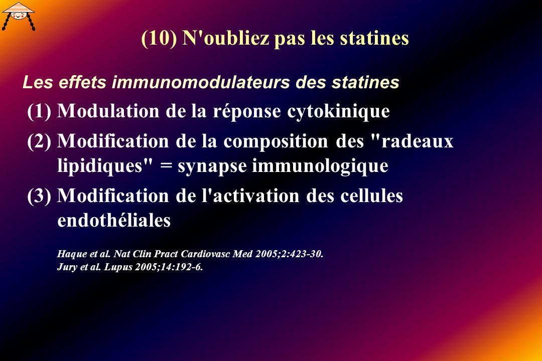 (10) N'oubliez pas les statines Les effets immunomodulateurs des statines (1) Modulation de la réponse cytokinique (2) Modification de la composition