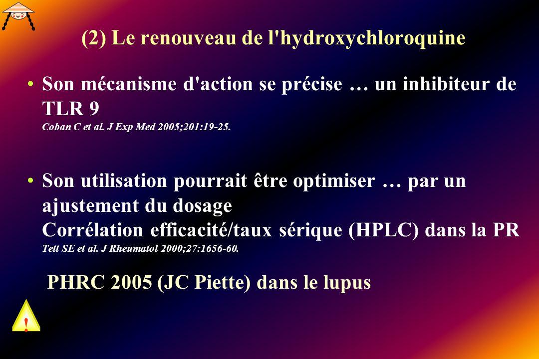 (2) Le renouveau de l'hydroxychloroquine Son mécanisme d'action se précise … un inhibiteur de TLR 9 Coban C et al. J Exp Med 2005;201:19-25. Son utili