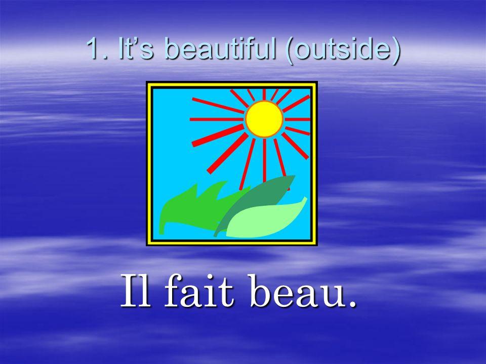 2. Its nice (outside) Il fait bon. Il fait bon.