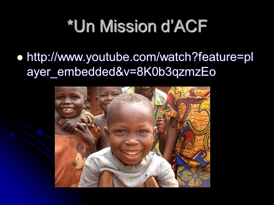 *Un Mission dACF http://www.youtube.com/watch?feature=pl ayer_embedded&v=8K0b3qzmzEo http://www.youtube.com/watch?feature=pl ayer_embedded&v=8K0b3qzmzEo