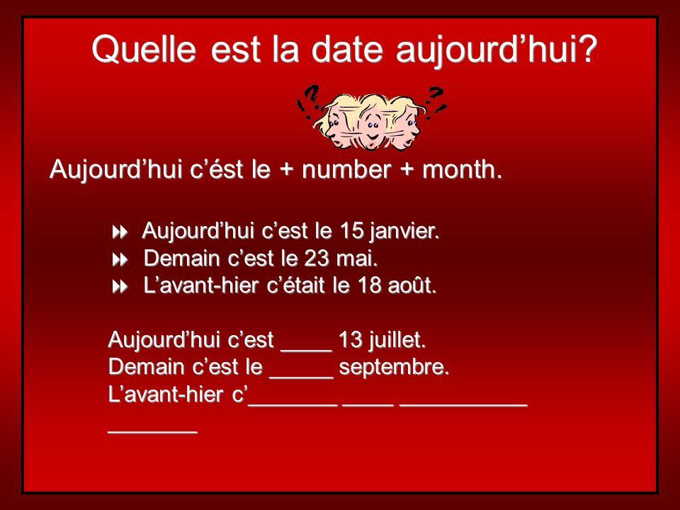 Quelle est la date aujourdhui.Aujourdhui cést le + number + month.