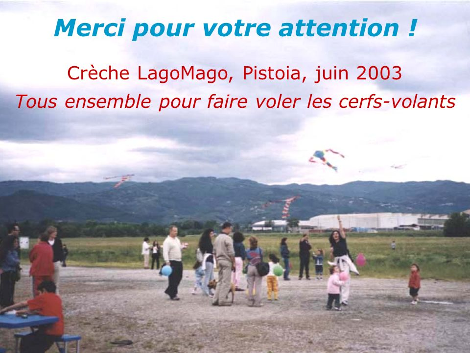 Merci pour votre attention ! Crèche LagoMago, Pistoia, juin 2003 Tous ensemble pour faire voler les cerfs-volants