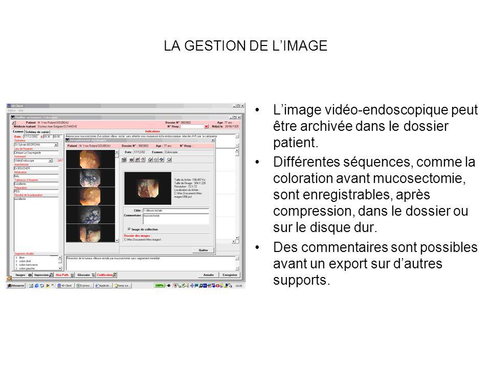LA GESTION DE LIMAGE Limage vidéo-endoscopique peut être archivée dans le dossier patient.