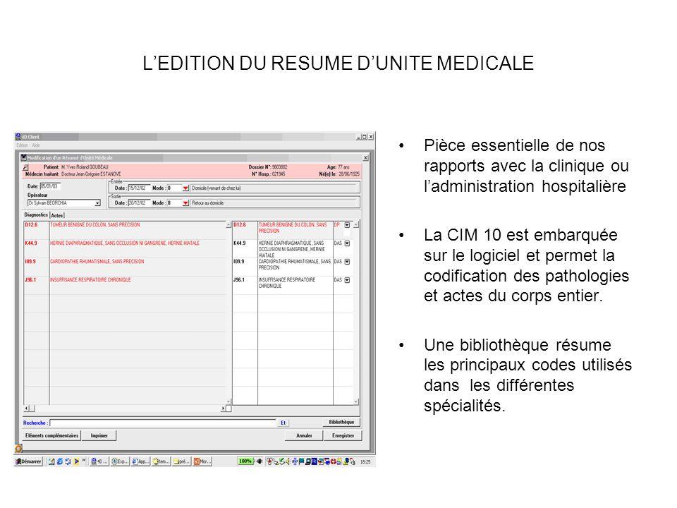 LEDITION DU RESUME DUNITE MEDICALE Pièce essentielle de nos rapports avec la clinique ou ladministration hospitalière La CIM 10 est embarquée sur le logiciel et permet la codification des pathologies et actes du corps entier.
