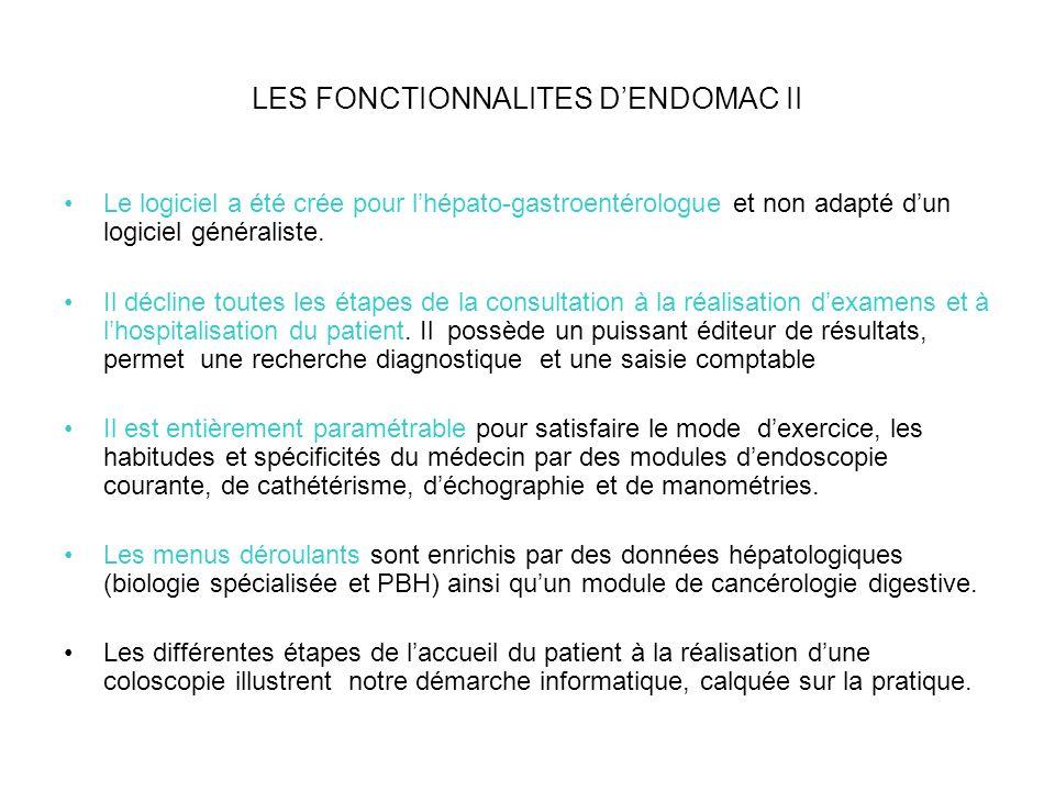 LES FONCTIONNALITES DENDOMAC II Le logiciel a été crée pour lhépato-gastroentérologue et non adapté dun logiciel généraliste.