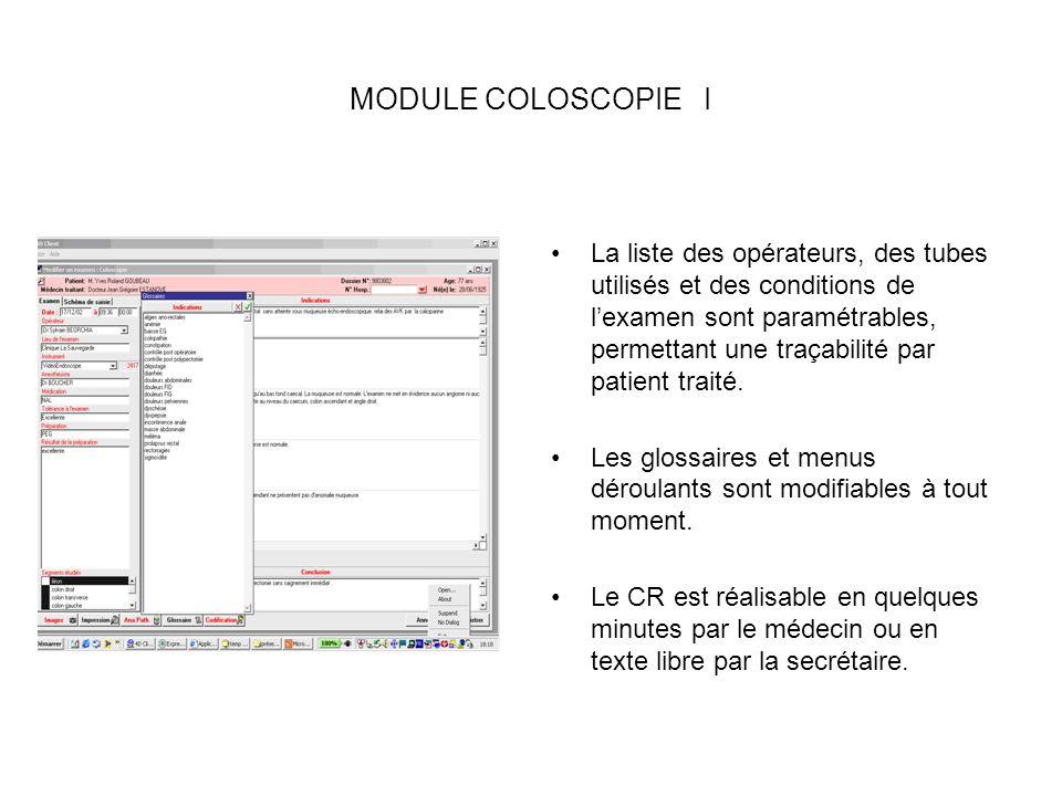 MODULE COLOSCOPIE I La liste des opérateurs, des tubes utilisés et des conditions de lexamen sont paramétrables, permettant une traçabilité par patient traité.