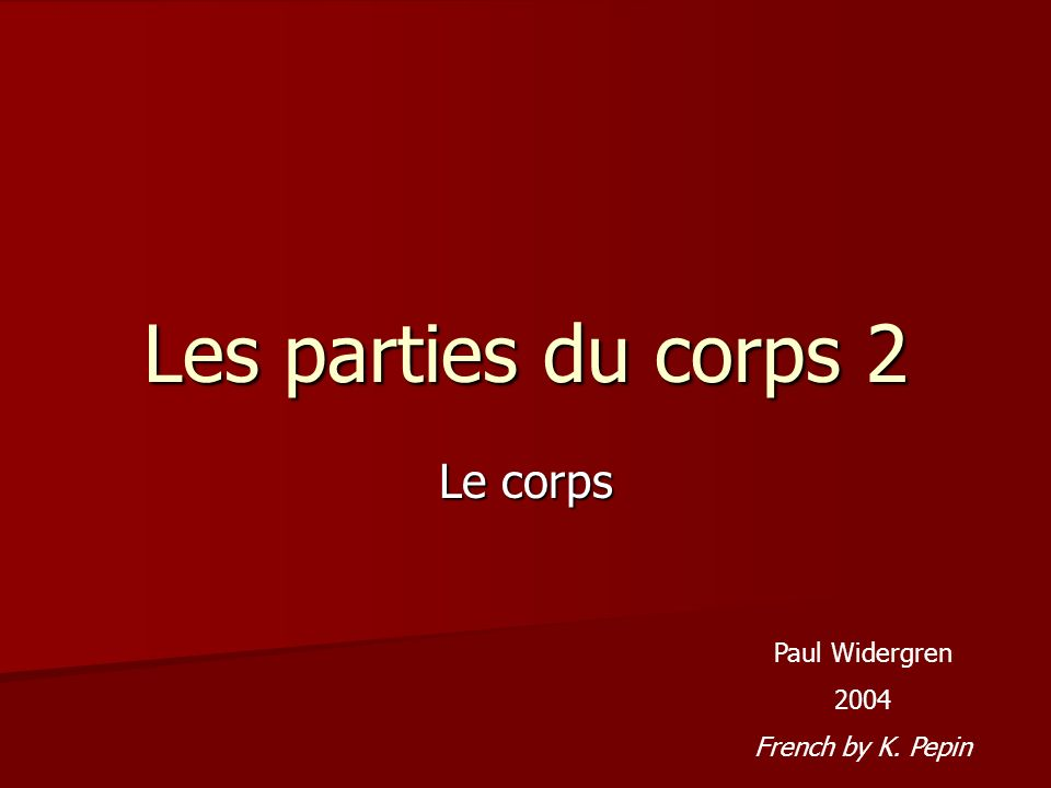 Les parties du corps 2 Le corps Paul Widergren 2004 French by K. Pepin