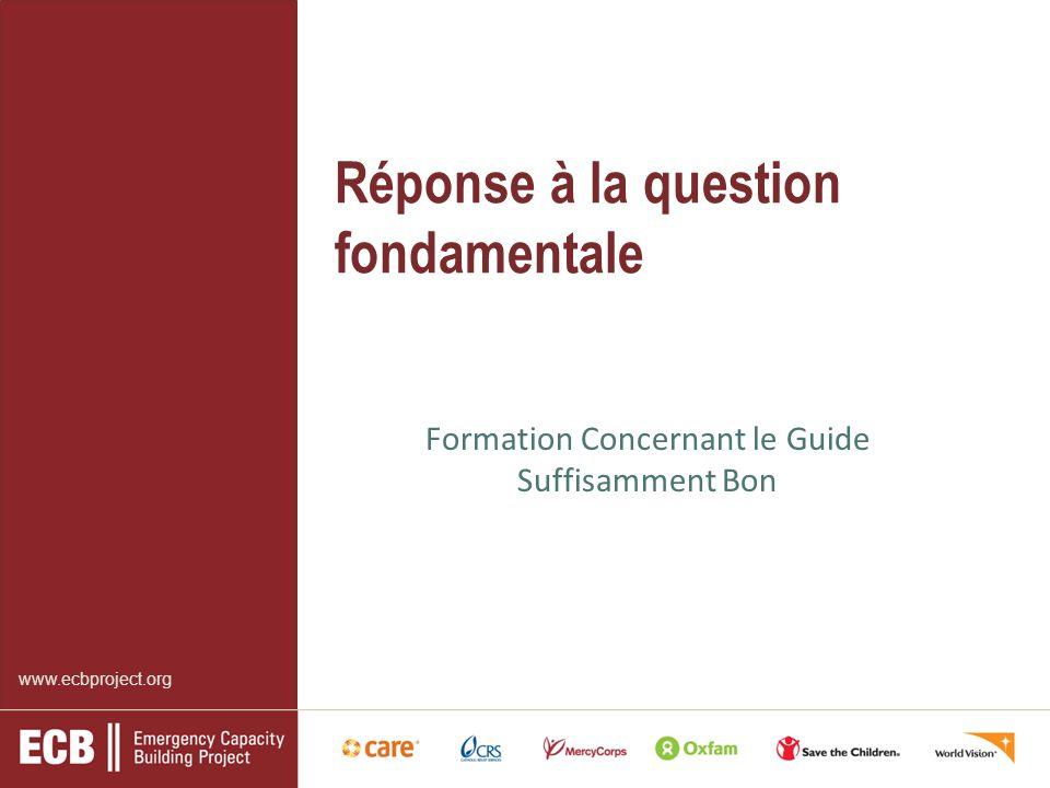 www.ecbproject.org Réponse à la question fondamentale Formation Concernant le Guide Suffisamment Bon