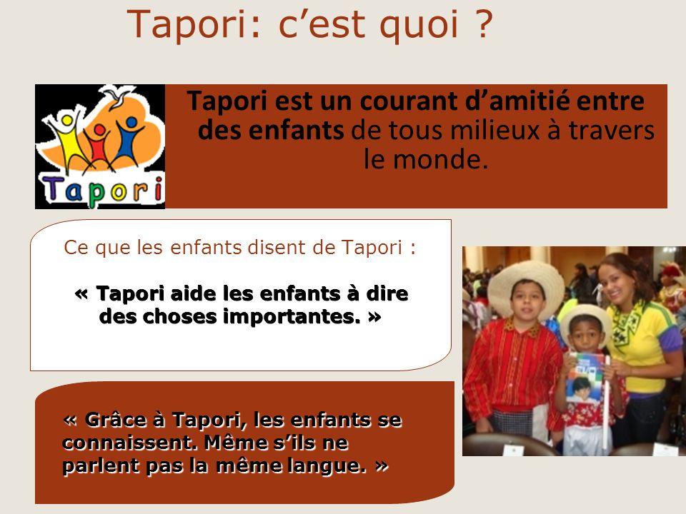 Tapori: cest quoi ? Tapori est un courant damitié entre des enfants de tous milieux à travers le monde. Ce que les enfants disent de Tapori : « Tapori