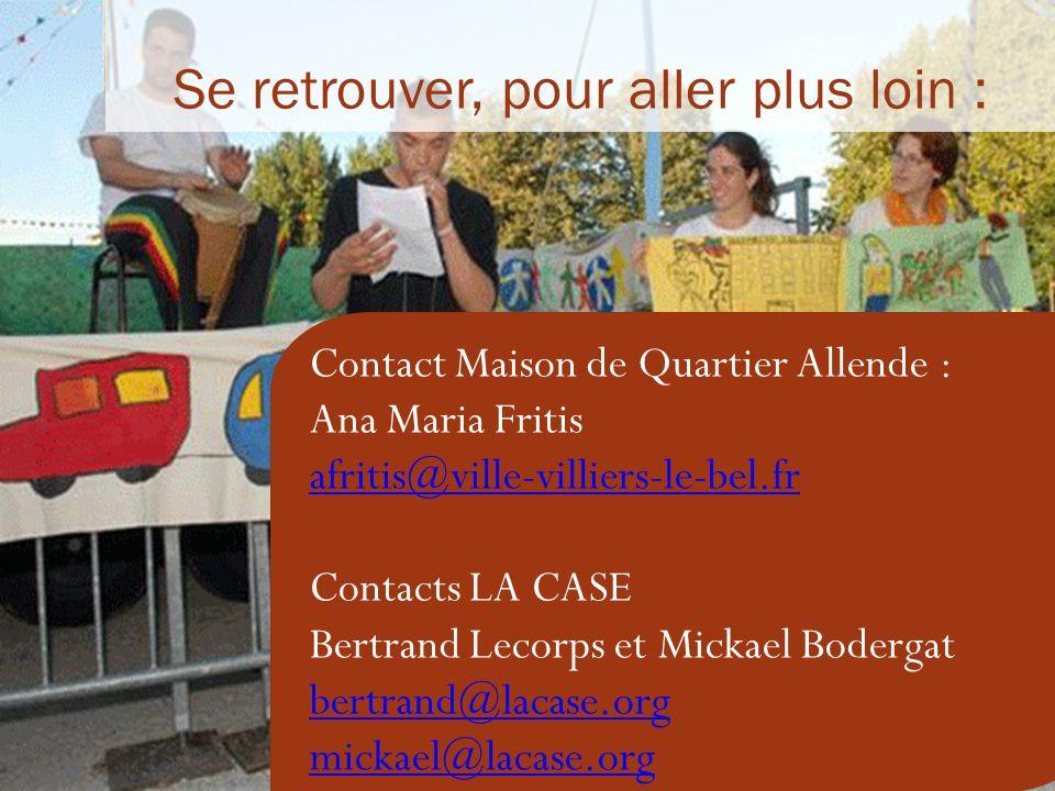 Se retrouver, pour aller plus loin : Contact Maison de Quartier Allende : Ana Maria Fritis afritis@ville-villiers-le-bel.fr Contacts LA CASE Bertrand Lecorps et Mickael Bodergat bertrand@lacase.org mickael@lacase.org