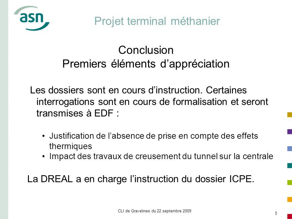 CLI de Gravelines du 22 septembre 2009 5 Projet terminal méthanier Conclusion Premiers éléments dappréciation Les dossiers sont en cours dinstruction.