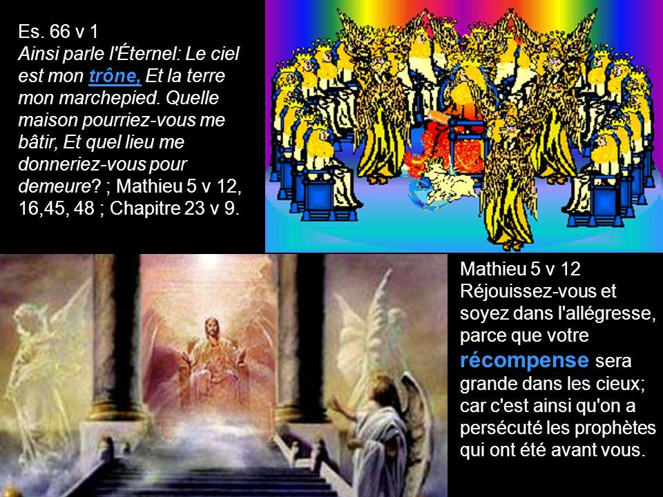 Les anges y ont leur demeure Mathieu 24 v 36 Pour ce qui est du jour et de l heure, personne ne le sait, ni les anges des cieux, ni le Fils, mais le Père seul.; Ch.