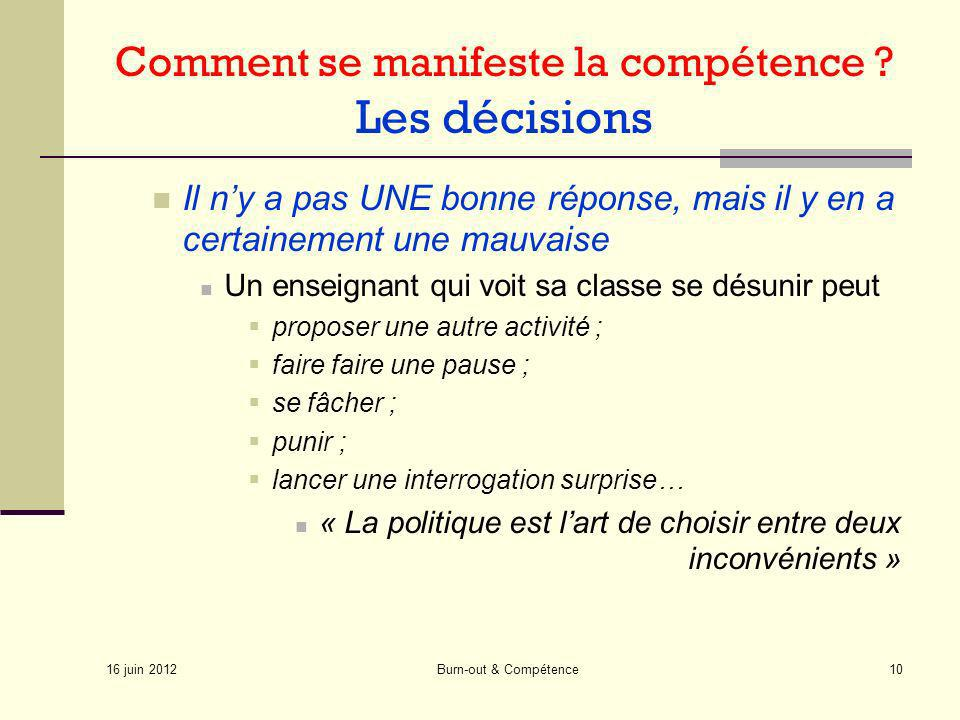 16 juin 2012 Burn-out & Compétence10 Comment se manifeste la compétence ? Les décisions Il ny a pas UNE bonne réponse, mais il y en a certainement une