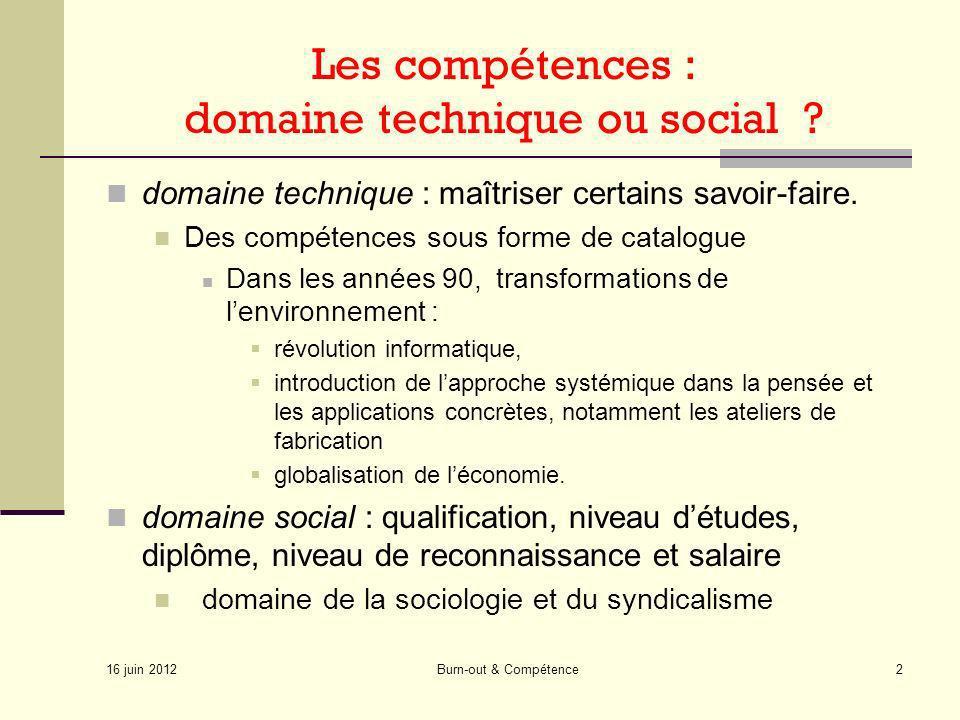 16 juin 2012 Burn-out & Compétence2 Les compétences : domaine technique ou social ? domaine technique : maîtriser certains savoir-faire. Des compétenc