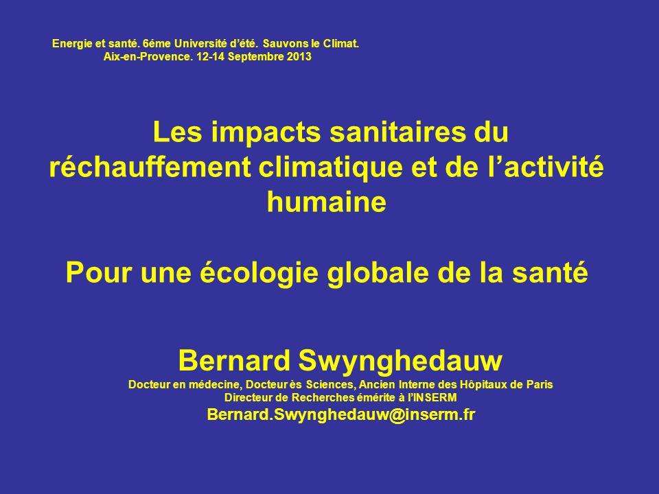 Les impacts sanitaires du réchauffement climatique et de lactivité humaine Pour une écologie globale de la santé Bernard Swynghedauw Docteur en médeci