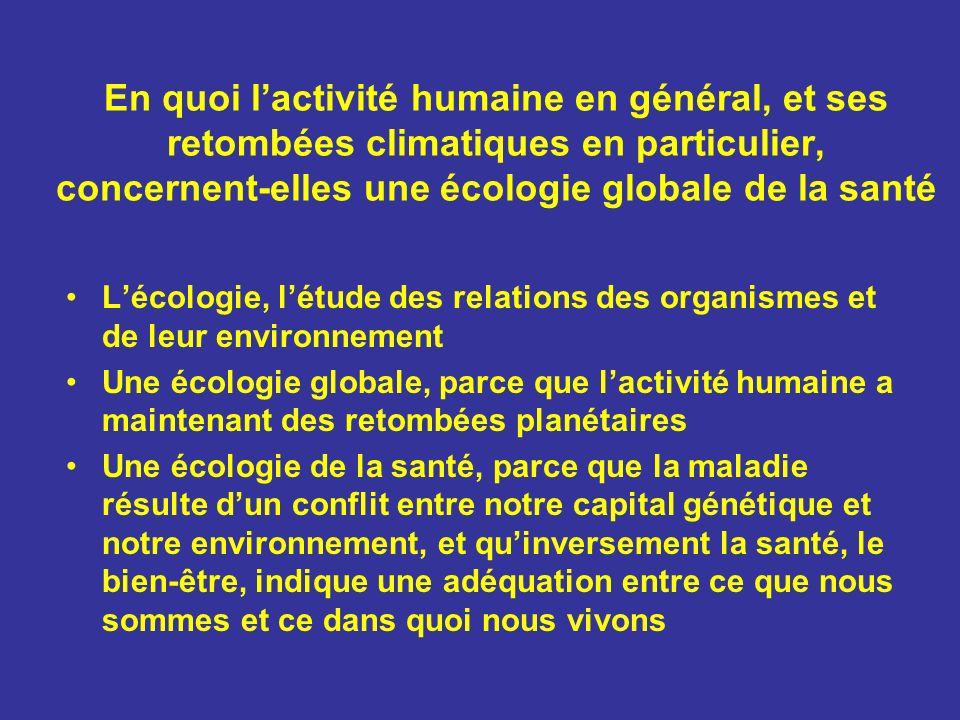 En quoi lactivité humaine en général, et ses retombées climatiques en particulier, concernent-elles une écologie globale de la santé Lécologie, létude